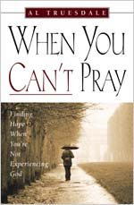 9780834119307: When You Can't Pray: Finding Hope When You're Not Experiencing God