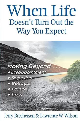 9780834120693: When Life Doesn't Turn Out the Way You Expect: Moving Beyond Disappointment, Rejection, Betrayal, Failure, and Loss