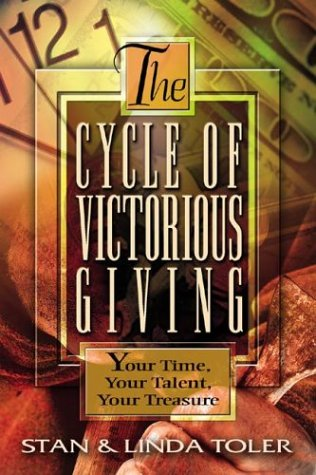 The Cycle of Victorious Giving: Your Time, Your Talent, Your Treasure: Stan Toler