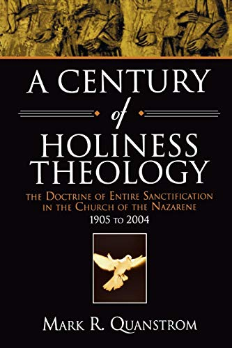 A Century of Holiness Theology: The Doctrine of Entire Sanctification in the Church of the Nazarene...