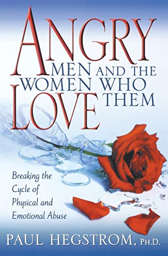 9780834121522: Angry Men and the Women Who Love Them: Breaking the Cycle of Physical and Emotional Abuse