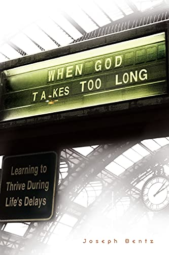 When God Takes Too Long: Learning to: Bentz, Joseph
