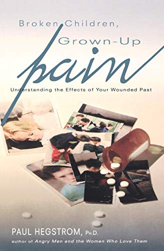 9780834122512: Broken Children, Grown-Up Pain (Revised): Understanding the Effects of Your Wounded Past