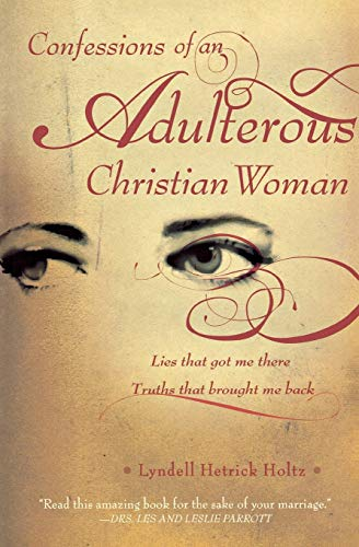 9780834123281: Confessions of an Adulterous Christian Woman: Lies That Got Me There; Truths That Brought Me Back