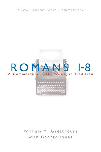9780834123625: NBBC, Romans 1-8: A Commentary in the Wesleyan Tradition (New Beacon Bible Commentary)