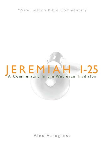 NBBC, Jeremiah 1-25: A Commentary in the Wesleyan Tradition (New Beacon Bible Commentary): Alex ...