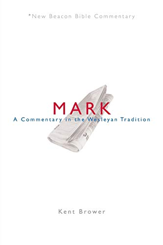 9780834124097: NBBC, Mark: A Commentary in the Wesleyan Tradition (New Beacon Bible Commentary)