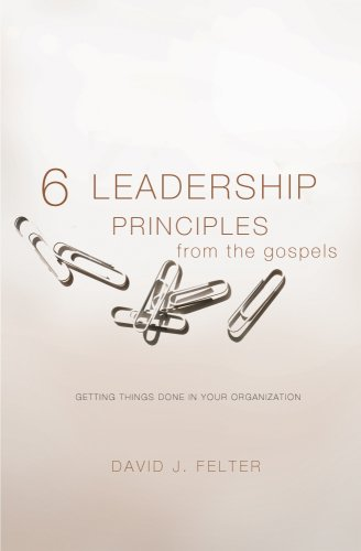 9780834124356: 6 Leadership Principles from the Gospels: Getting Things Done in Your Organization