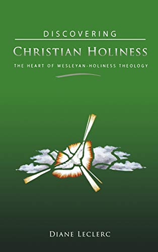 Discovering Christian Holiness: The Heart of Wesleyan-Holiness Theology (Hardcover): Diane Leclerc