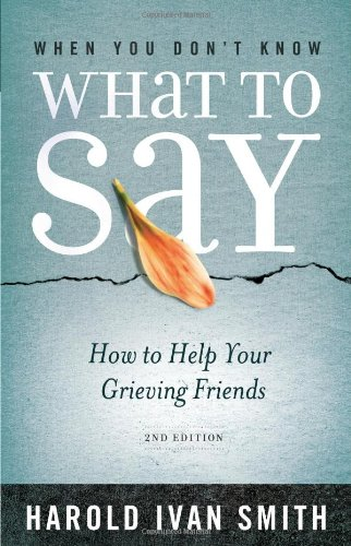 9780834127999: When You Don't Know What to Say, 2nd Edition: How to Help Your Grieving Friends