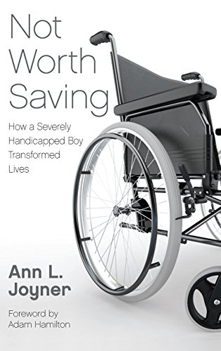 9780834135154: Not Worth Saving: How a Severely Handicapped Boy Transformed Lives