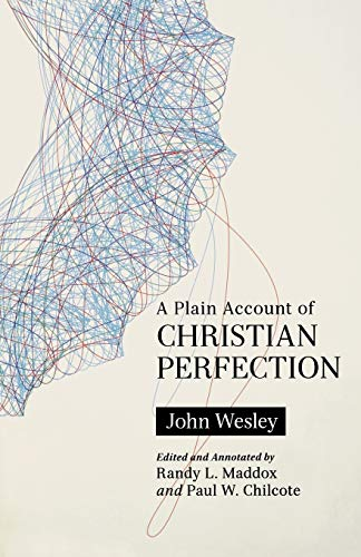A Plain Account of Christian Perfection, Annotated: Wesley, John