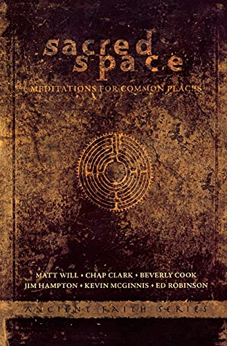 Sacred Space: Meditations for Common Places (Ancient Faith Series) (9780834150096) by Dr Chap Clark; Beverly Cook; Jim Hampton; Matt Will; Kevin McGinnis; Ed Robinson