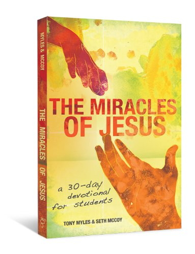 The Miracles of Jesus: A 30-Day Devotional for Students: Tony Myles
