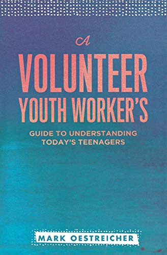 9780834151284: A Volunteer Youth Worker's Guide to Understanding Today's Teenagers