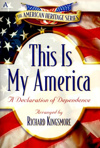 This Is My America: A Declaration of Dependence: Kingsmore, Richard
