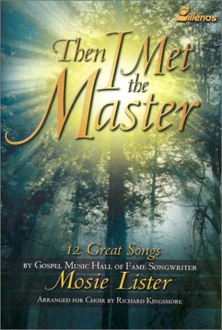 9780834170704: Then I Met the Master: 12 Great Songs by Gospel Music Hall of Fame Songwriter Mosie Lister