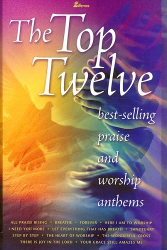 9780834172074: The Top Twelve: Bestselling Praise and Worship Anthems