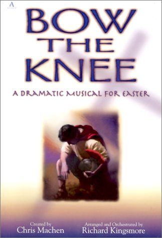 9780834172555: Bow the Knee: A Dramatic Musical for Easter
