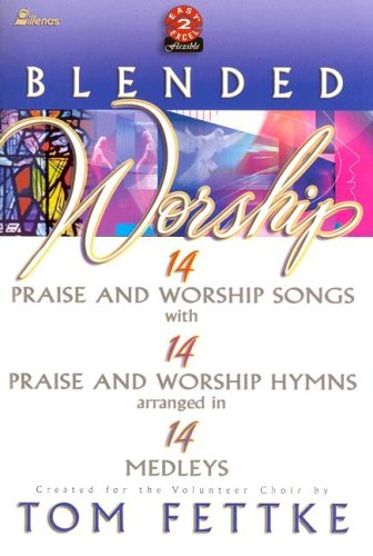 Blended Worship : 14 Praise and Worship: Tom Fettke