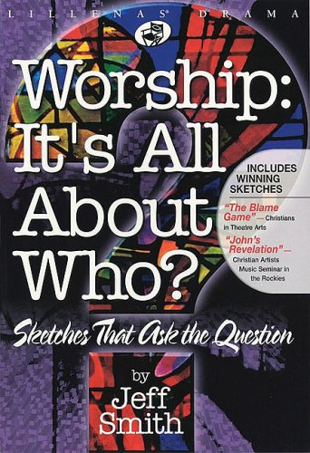 9780834173569: Worship: It's All About Who?: Sketches that Ask the Question (Lillenas Drama)