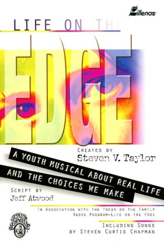 Life on the Edge: A Youth Musical About Real Life and the Choices We Make: Taylor, Steven V.