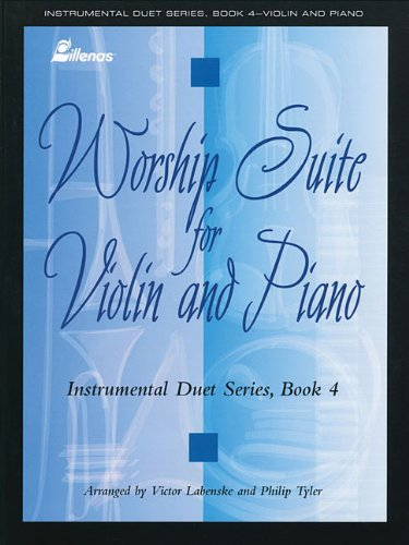 Instrumental Duet Series - Book 4: (Worship Suite) Stylized Selections for Violin and Piano: ...