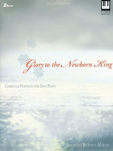 Glory to the Newborn King Christmas Portraits for the Solo Piano (0834175304) by Martin, Steve