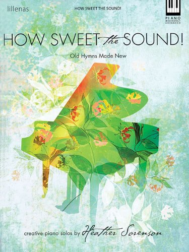 How Sweet the Sound!: Old Hymns Made New: Heather Sorenson