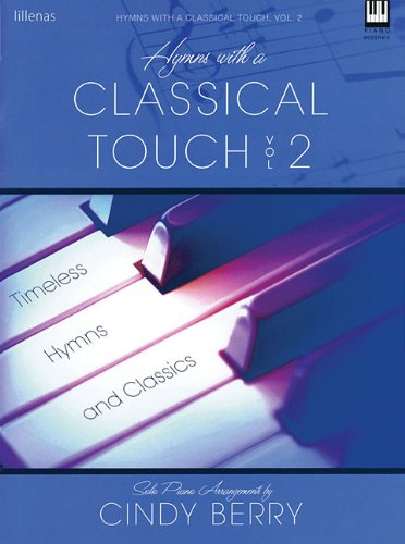 Hymns with a Classical Touch - Volume 2: Timeless Hymns and Classics (0834177897) by Cindy Berry