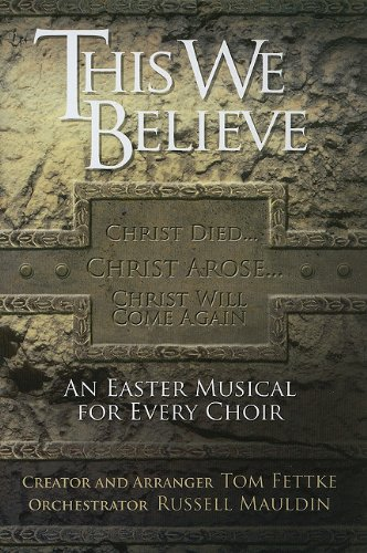 This We Believe: An Easter Musical for Every Choir (083417846X) by Tom Fettke; Russell Mauldin