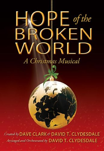 Hope of the Broken World: A Christmas Musical (9780834181786) by Dave Clark; David T. Clydesdale