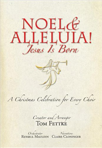 Noel and Alleluia! Jesus Is Born: A Christmas Celebration for Every Choir (0834181797) by Tom Fettke; Russell Mauldin; Claire Cloninger