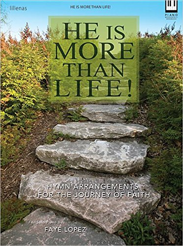 He Is More Than Life: Hymn Arrangements for the Journey of Faith (Sacred Piano): Faye L�pez