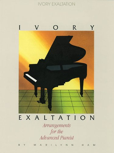 Ivory Exaltation: Arrangements for the Advanced Pianist (Lillenas Publications) (0834190796) by Marilynn Ham