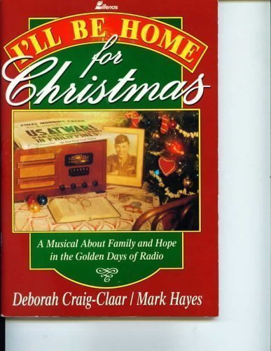 9780834190979: I'll Be Home for Christmas: A Musical About Family and Hope in the Golden Days of Radio
