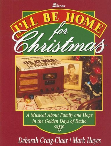 9780834190986: I'll Be Home for Christmas: A Musical About Family and Hope in the Golden Days of Radio