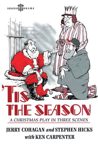 'Tis the Season: A Christmas Play in Three Scenes (0834191067) by Jerry Cohagan; Stephen Hicks; Ken Carpenter