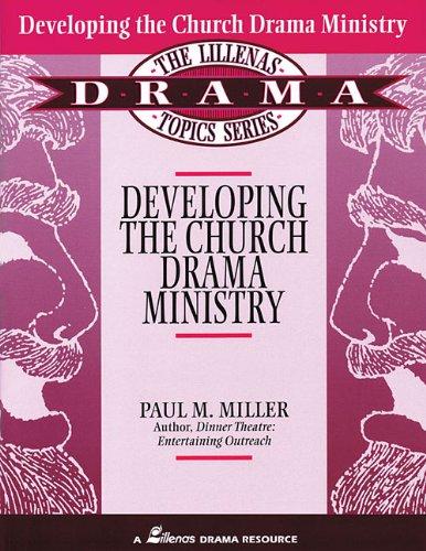 Developing the Church Drama Ministry (Lillenas Drama Topics Series): Miller, Paul M.
