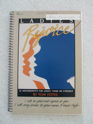 Ladies Rejoice: 23 Arrangements for Ladies' Choir or Ensemble: Tom Fettke