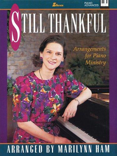 Still Thankful: Arrangements for Piano Ministry (Lillenas Publications) (0834191679) by Marilynn Ham