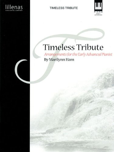 Timeless Tribute: Arrangements for the Early Advanced Pianist (Lillenas Publications): Ham, ...
