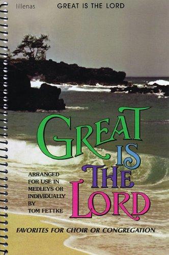 Great Is the Lord: Favorites for Choir: Tom Fettke, Ken