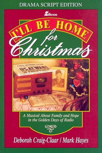 9780834191976: I'll Be Home for Christmas: A Musical About Family and Hope in the Golden Days of Radio