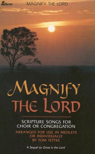 Magnify The Lord: Scripture Songs for Choir: Tom Fettke, Ken