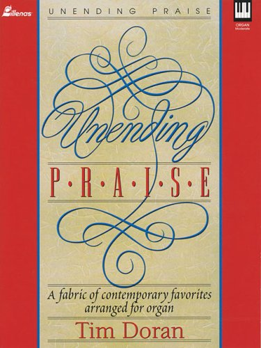9780834192553: Unending Praise: A Fabric of Contemporary Favorites Arranged for Organ