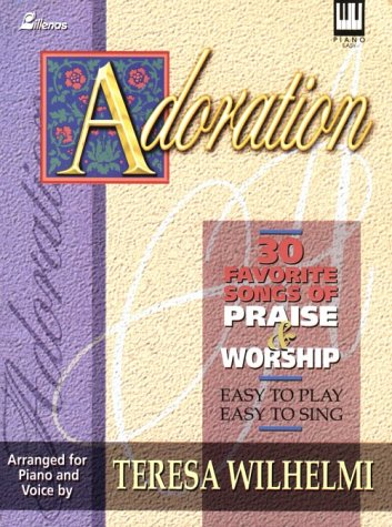 Adoration: 30 Favorite Songs of Praise and Worship Easy to Play, Easy to Sing: Wilhelmi, Teresa