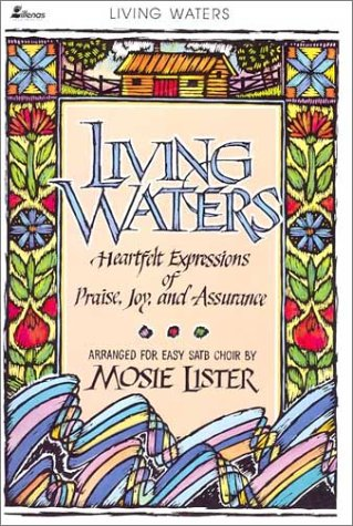 9780834192829: Living Waters: Heartfelt Expression of Praise, Joy, and Assurance -- Arranged for Easy SATB Choir