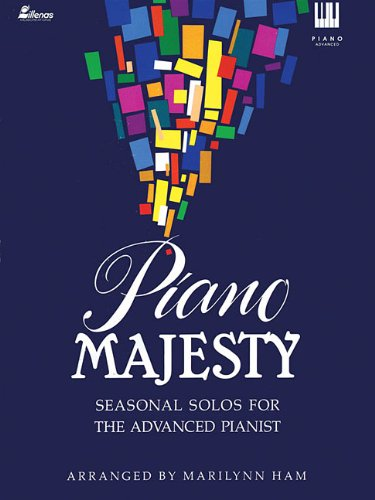 Piano Majesty: Seasonal Solos for the Advanced Pianist (Lillenas Publications) (0834193019) by Ham, Marilynn