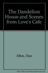9780834194373: The Dandelion House and Scenes from Love's Cafe